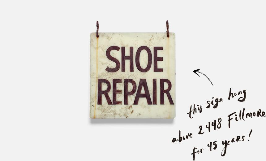 The shoe repair sign hung above 2448 Fillmore for 45 years!